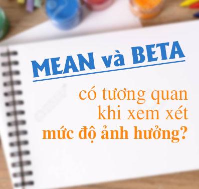 Mean và Beta có tương quan nhau khi xét mức độ ảnh hưởng?