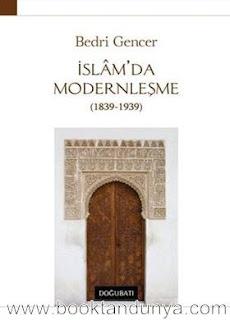 Bedri Gencer - İslam'da Modernleşme (1839-1939)