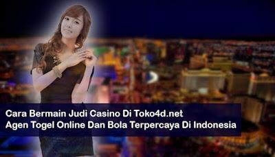 Cara Bermain Judi Casino Di Toko4d.net Agen Togel Online Dan Bola Terpercaya Di Indonesia