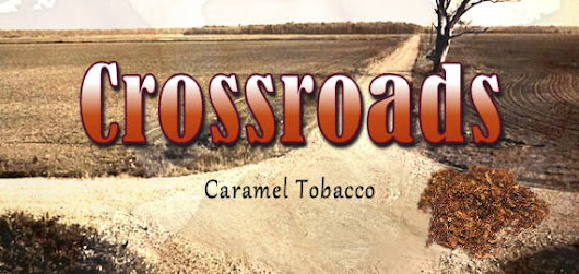 New ejuice flavor: Crossroads - Caramel Tobacco