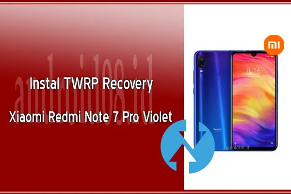 Cara Instal TWRP Recovery Xiaomi Redmi Note 7 Pro Violet