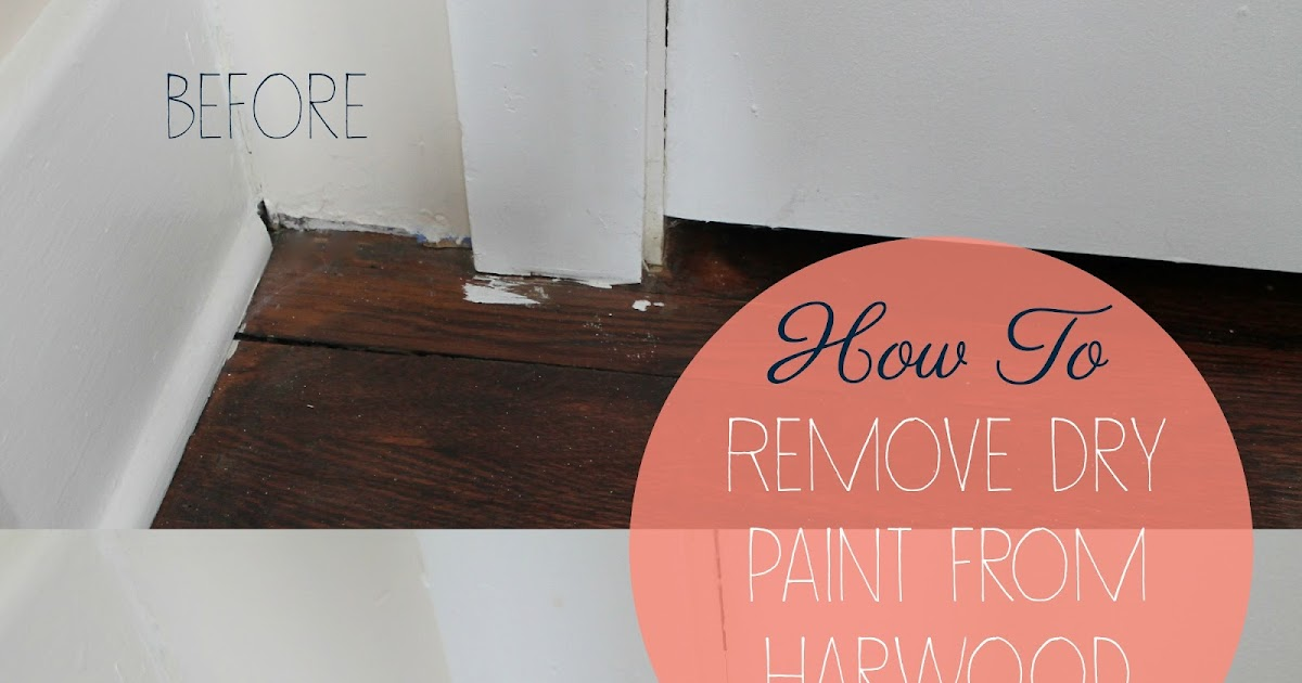 Bloom How To Remove Dry Paint From Hardwood Floors