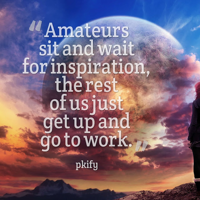 Amateurs Sit and Wait for Inspiration the Rest of Us Just Get Up and Go to Work Dreams Quotes