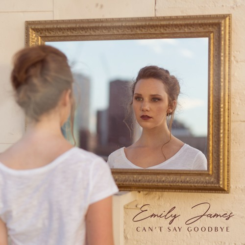 Emily James releases new single 'Can't Say Goodbye'