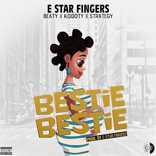 """NEW MUSIC: E-Star Fingers – """"Bestie Bestie"""" ft Strategybeat x Beaty x Kiddoty(prod by E-star Fingers)"""