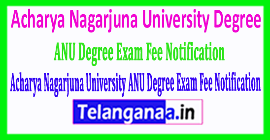 Acharya Nagarjuna University ANU Degree Exam Fee Notification 2018