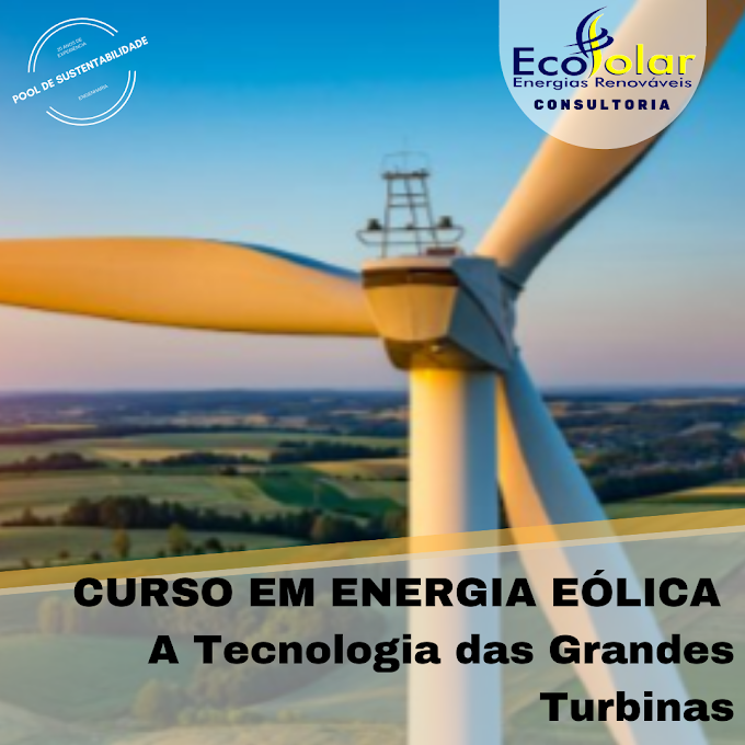 CURSO A TECNOLOGIA DAS GRANDES TURBINAS EÓLICAS