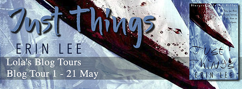 [Blog Tour] JUST THINGS by Erin Lee @CrazyLikeMe2015 @lolasblogtours #Excerpt #Trailer #Interview #UBReview