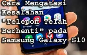 "Cara Mengatasi Kesalahan ""Telepon Telah Berhenti"" pada Samsung Galaxy S10"