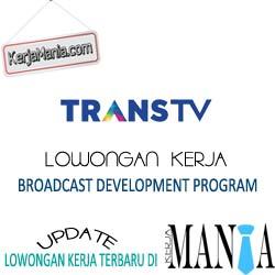 Lowongan Kerja Trans TV Broadcast Development Program