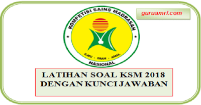 Latihan Soal KSM 2018 MI, MTs, MA Dilengkapi Kunci Jawaban