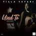 New Music: Tilla Tafari- Used To