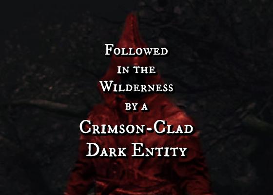 Followed in the Wilderness by a Crimson-Clad Dark Entity