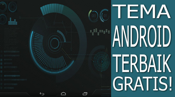 Download Tema Android Terbaik Gratis!
