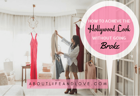 How To Achieve The Hollywood Look Without Going Broke : About Life And Love