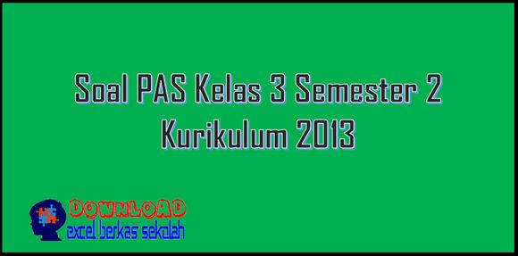 Soal PAS Kelas 3 Semester 2 Kurikulum 2013
