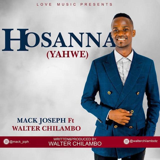 Mack Joseph Ft. Walter Chilambo - Hosanna