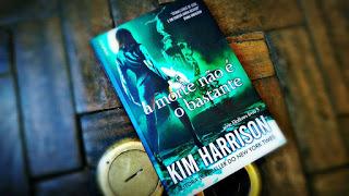 [RESENHA #229] A MORTE NÃO É O BASTANTE (HALLOWS #3) - KIM HARRISON