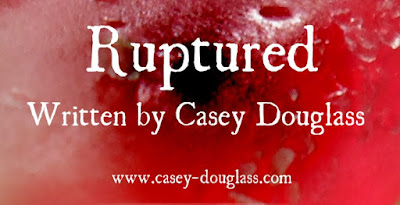 Ruptured - Written By Casey Douglass