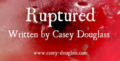 Ruptured - Written By Casey Douglass