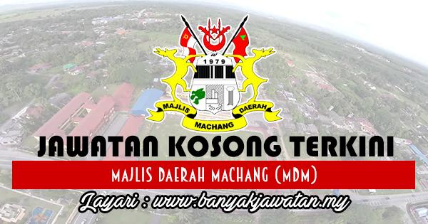 Jawatan Kosong 2017 di Majlis Daerah Machang (MDM) www.banyakjawatan.my