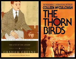 The End of the Affair by Graham Greene; The Thorn Birds by Colleen McCullough