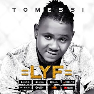 New Music: Tomessi - LYF | @tomessiofficial