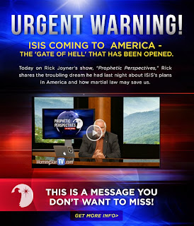 http://www.morningstartv.com/prophetic-perspective-current-events/urgent-warning-isis-coming-america-gate-hell-has-been-opened?trk_msg=CU1761U1EM549B5IMV6FER23D8&trk_contact=5PT03GBN37UEGA9KFGQ8V61GVO&utm_source=Listrak&utm_medium=Email&utm_term=http%3a%2f%2fwww.morningstartv.com%2fprophetic-perspective-current-events%2furgent-warning-isis-coming-america-gate-hell-has-been-opened&utm_campaign=URGENT+WARNING%3a+ISIS+Coming+to+America+-+The+%22Gate+of+Hell%22+that+has+been+opened