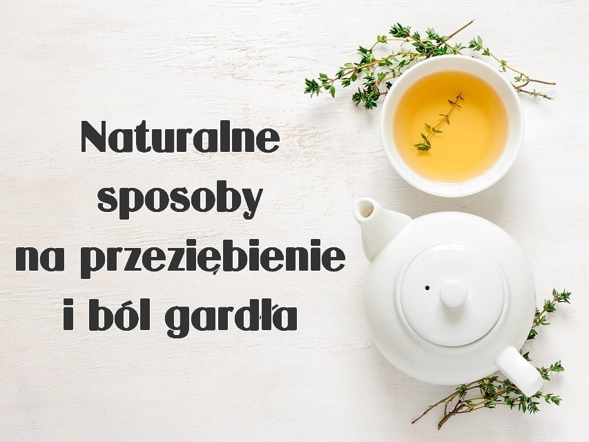 Naturalne sposoby na ból gardła i przeziębienie - niektóre Cię zaskoczą!