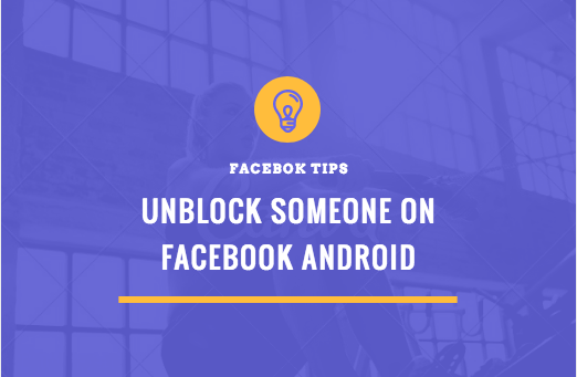 UNBLOCK SOMEONE ON FACEBOOK ANDROID