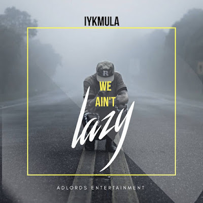 We ain't lazy by Iykmula