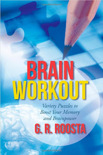 Brain Workout: Variety Puzzles to Boost Your Memory and Brainpower presents more than two hundred puzzles and mental tests that cover a variety of different themes, styles, and difficulty levels. This collection has been developed by author G. R. Roosta to stimulate and challenge the key components of the brain that control reasoning, language, logic, visual perception, attention, and flexibility. Brain Workout includes fun and challenging activities and mental exercises to help you get your brain in shape and keep it healthy. The puzzles included here are specifically designed to improve memory, attention, and speed, as well as the spatial, verbal, and numerical capabilities of your brain. Studies have shown that puzzles and mental exercises can improve brainpower by stimulating creativity and imagination, along with the analytical, rational, and logical areas of the brain. You can achieve great results with these puzzles by solving ten or more puzzles each day. Stimulate your mind and boost your brainpower through the mental gymnastics of the Brain Workout.