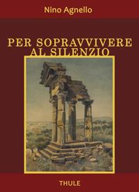 """Nino Agnello cantore della Vita in """"Per sopravvivere al silenzio"""""""