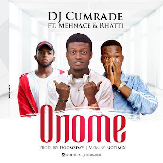 ONOME - DJ Cumrade ft Mehnace x Rhatti