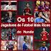 OS 10 JOGADORES DE FUTEBOL MAIS RICOS DO MUNDO