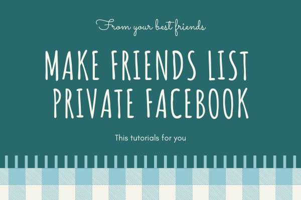 How Do I Make My Friends List Private On Facebook<br/>