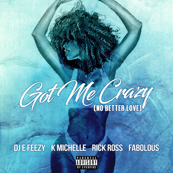 DJ E-Feezy - Got Me Crazy (No Better Love) [feat. K. Michelle, Rick Ross, Fabolous] - Single Cover