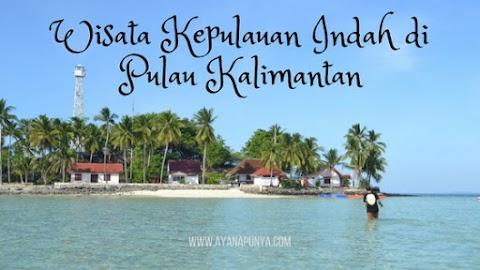 Wisata Kepulauan Indah di Pulau Kalimantan