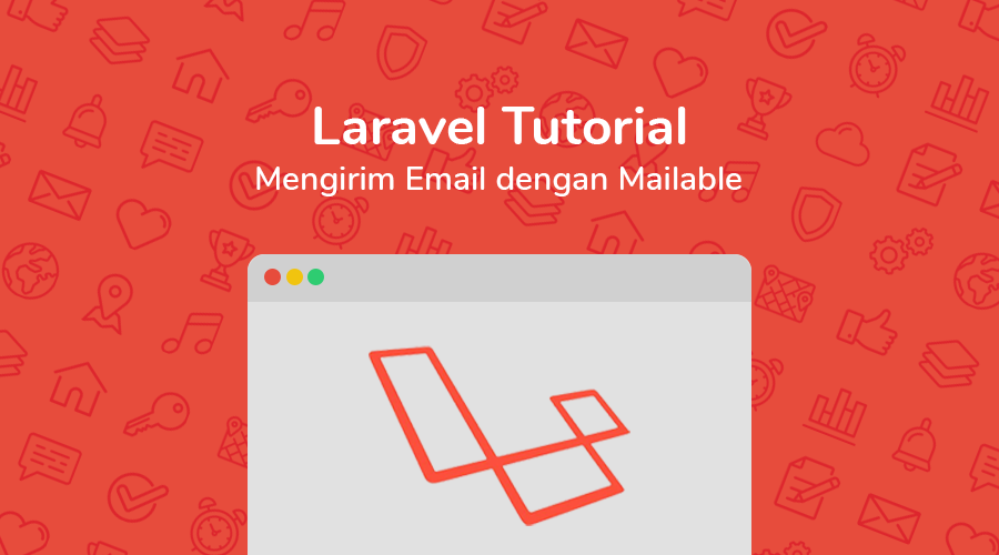 Laravel Tutorial: Mengirim Email dengan Mailable (5 5