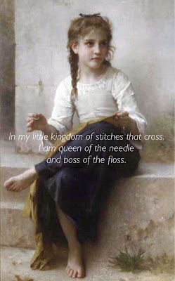 In my little kingdom of stitches that cross, I am queen of the needle and boss of the floss.