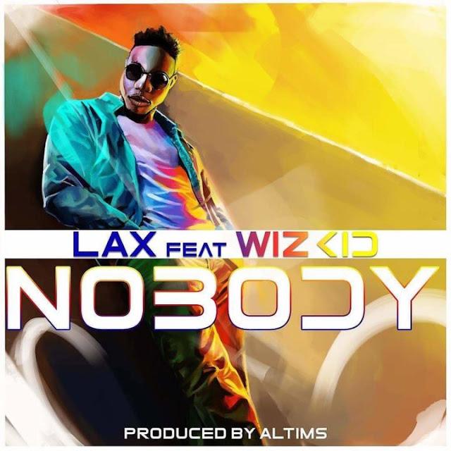 [Music] L.A.X - Nobody Ft. Wizkid (Prod. Altims) | @izzlaX , @wizkidayo