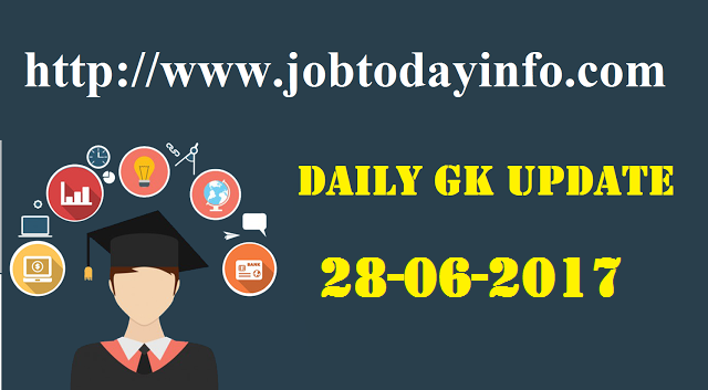 Daily GK Update 28th June 2017, Important Current Affairs