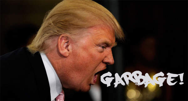 image of Donald Trump screaming, to which I have added text as though it looks like it's tumbling out of his mouth, reading: GARBAGE!