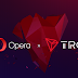 Opera Added Support For TRON (TRX)