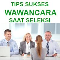 Tips Sukses Wawancara Saat Seleksi