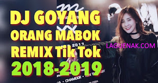 Dj Remix Goyang Orang Mabok mp3 Enak Banget Buat Tik Tokan | Laguenak.com