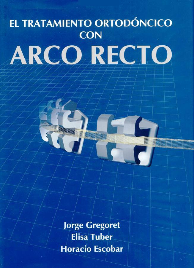 El Tratamiento ortodóncico con arco recto – Jorge Gregoret