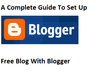 A Complete Guide To Set Up a Blog With Blogger.com