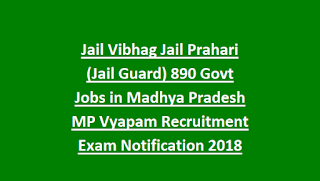 Jail Vibhag Jail Prahari (Jail Guard) 890 Govt Jobs in Madhya Pradesh MPPEB MP Vyapam Recruitment Exam Notification 2018 How to Apply