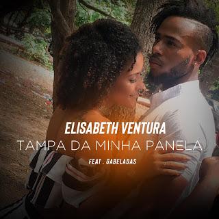 Elisabeth Ventura Feat Gabeladas - Tampa Da Minha Panela